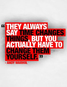 """Grip of Reality_""""They always say time changes things, but you actually have to change them yourself.""""~~Andy Warhol"""