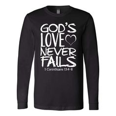 1 Corinthians God'slove never fails bible verse christian long sleeve t shirts - This christian long sleeve t shirts makes a perfect christian gifts for him, for husband, for her, wife and your loved one!