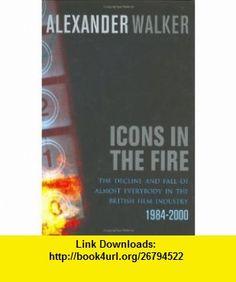 Icons in the Fire (9780752856100) Alexander Walker , ISBN-10: 0752856103  , ISBN-13: 978-0752856100 ,  , tutorials , pdf , ebook , torrent , downloads , rapidshare , filesonic , hotfile , megaupload , fileserve