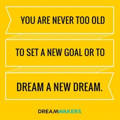 """""""You are never too old to set a new how or dream a new dream."""" // inspirational quote"""