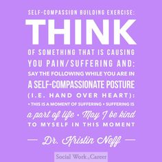 Self Compassion Exercise from Dr Kristin Neff  < post explains surprising reason we beat ourselves up and why showing compassion is key