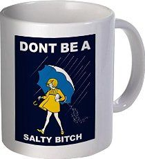 Best funny gift - 11OZ Coffee Mug - Don't be a salty bitch - Perfect for birthday, men, women, present for him, her, daughter, sister, wife, husband, girlfriend or friend._.