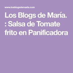 Los Blogs de María. : Salsa de Tomate frito en Panificadora