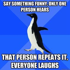 say something funny only one person hears that person repea - Socially Awkward Penguin