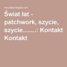 Świat łat - patchwork, szycie, szycie........: Kontakt