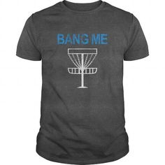 Awesome Tee Bang Me Funny Disc Golf Shirt T-Shirt