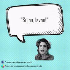 """""""Sujou, lavou!""""  #diz #humor"""