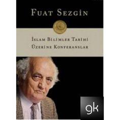 Fuat Sezgin - İslam Bilimler Tarihi Üzerine Konferanslar