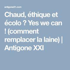 Chaud, éthique et écolo ? Yes we can ! (comment remplacer la laine) | Antigone XXI