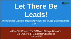 """Home Care Marketing: Free Webinar: """"Let There Be Home Care Leads!"""" Part 1 of 4 #homecaremarketing"""