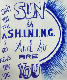Can't you tell i got news for you  Sun is shining and so are you  Axwell ^ ingrosso _lyric art
