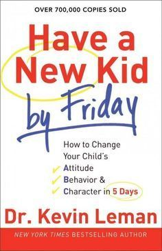 Have a New Kid by Friday: How to Change Your Child\'s Attitude, Behavior & Character in 5 Days (Paperback) | Overstock.com Shopping - The Best Deals on General Parenting