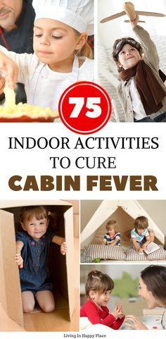 75 indoor activities for families when your kids have cabin fever!