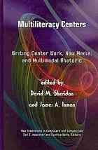 Multiliteracy centers : writing center work, new media, and multimodal rhetoric @ 808.042 M91 2010