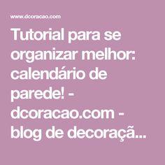 Tutorial para se organizar melhor: calendário de parede! - dcoracao.com - blog de decoração e tutorial diy