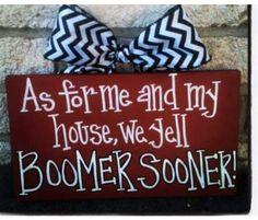 Well I yell Boomer Sooner since my husband is an OSU fan