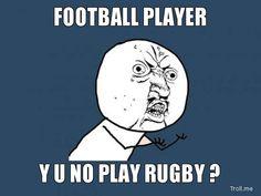 Y u no play rugby?