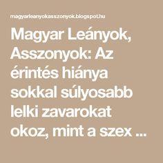 """Magyar Leányok, Asszonyok: Az érintés hiánya sokkal súlyosabb lelki zavarokat okoz, mint a szex hiánya."""""""