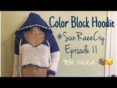Crochet Color Block Hoodie | #SunRaeeCIY episode 11 | BYE FELICIA - YouTube