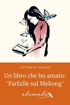 Un libro che ho amato: Farfalle sul Mekong Writing Tips, Santorini, Netherlands, Greece, Asia, Memes, Vietnam, Blogging, Books
