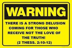 They perish because they refused to love the truth and so be saved.  For this reason God sends them a powerful delusion so that they will believe the lie and so that all will be condemned who have not believed the truth but have delighted in wickedness. - 2 Thessalonians 2:10-12