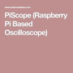 PiScope (Raspberry Pi Based Oscilloscope)
