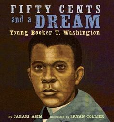 """"""" Fifty Cents and a Dream: Young Booker T. Washington by Jabari Asim and illustrated by Bryan Collier Born into slavery, young Booker T. Washington could only dream of learning to read. Literary Nonfiction, African American History Month, Washington, Fifty Cent, Booker T, American Children, American Story, Mentor Texts, Close Reading"""
