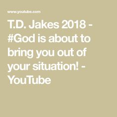 T.D. Jakes 2018 - #God is about to bring you out of your situation! - YouTube