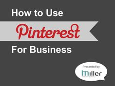 How to Use Pinterest for Business Marketing  by Miller Media Management via slideshare