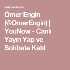 Ömer Engin (@OmerEngin) | YouNow - Canlı Yayın Yap ve Sohbete Katıl