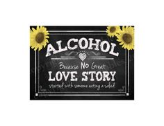 Alcohol because no great love story started with a by PSPrintables