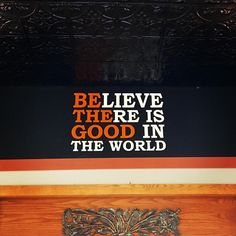 """Believe there is good in the world. Be the good."" #Sign in a #fairtrade shop in #Holland."