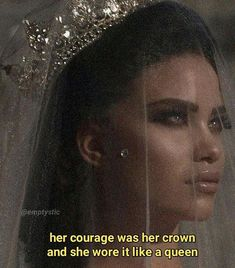 Courage was her crown and she wore it like a queen Bitch Quotes, Sassy Quotes, Mood Quotes, True Quotes, Quotes To Live By, Friend Quotes, Image Citation, Baddie Quotes, Tumblr Quotes