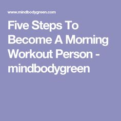 Five Steps To Become A Morning Workout Person - mindbodygreen