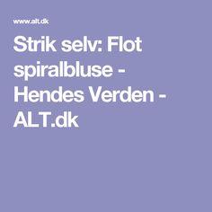 Strik selv: Flot spiralbluse - Hendes Verden - ALT.dk