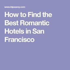 How to Find the Best Romantic Hotels in San Francisco