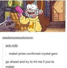 "The comment though ""go ahead and try to got me if you'd Mabel"" XD"