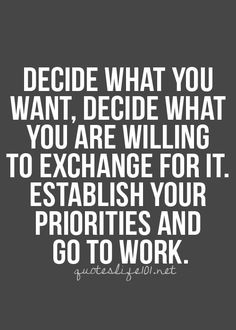 Decide what you want, decide what you are willing to exchange for it. Establish your priorities and go to work. #Success #hardwork #quote