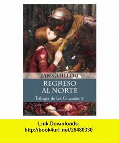 Trilogia De Las Cruzadas Regreso Al Norte (Spanish Edition) (9788408048039) Jan Guillou , ISBN-10: 8408048031  , ISBN-13: 978-8408048039 ,  , tutorials , pdf , ebook , torrent , downloads , rapidshare , filesonic , hotfile , megaupload , fileserve