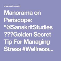 "Manorama on Periscope: ""@SanskritStudies 💛🌸💛Golden Secret Tip For Managing Stress #WellnessWarriors #TipoftheDay"""
