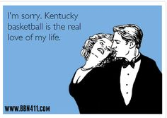 Kentucky Basketball is the Real Love of My Life.