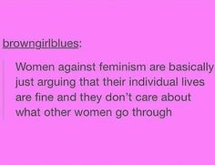 Or that the misogyny they experience is so normalized they don't see anything wrong with it