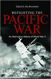 "In Refighting the Pacific War, more than thirty veterans and historians address ""what if"" questions about the war in the Pacific."