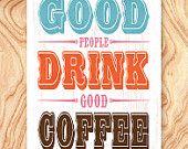 Inspirational Quote Art Print -18X24 - No. Q0041 - Good people drink good coffee