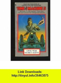 Civil War Secret Agent (Time Machine No. 5) (9780553256062) Steve Perry , ISBN-10: 0553256068  , ISBN-13: 978-0553256062 ,  , tutorials , pdf , ebook , torrent , downloads , rapidshare , filesonic , hotfile , megaupload , fileserve