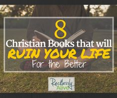8 Christian books that ruined my life in an incredible way! | RecklesslyAlive.com