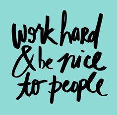 Trabalhe duro e seja legal com as pessoas
