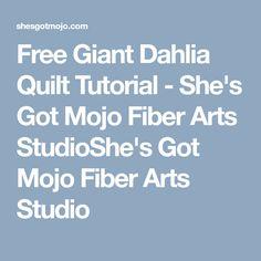 Free Giant Dahlia Quilt Tutorial - She's Got Mojo Fiber Arts StudioShe's Got Mojo Fiber Arts Studio