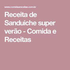 Receita de Sanduiche super verão - Comida e Receitas