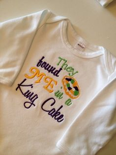 Mardi Gras Cute Saying They Found Me in a King Cake Shirt or Bodysuit | grammeshouse -